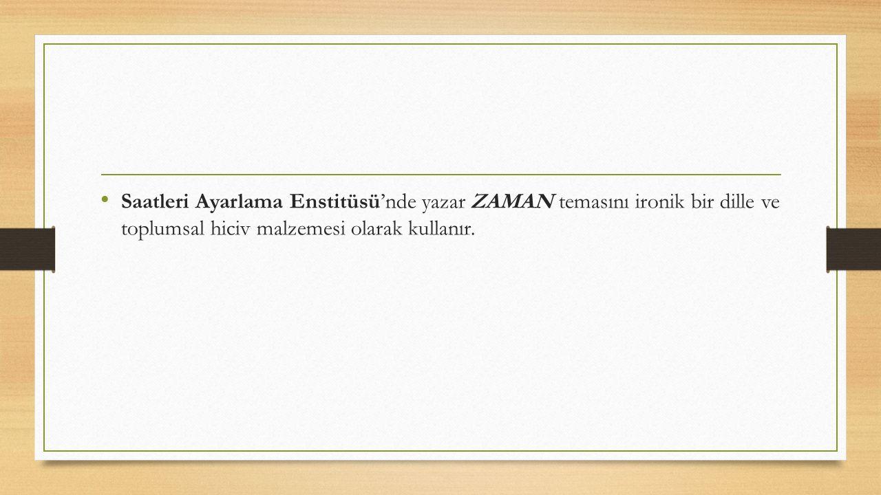 Saatleri Ayarlama Enstitüsü'nde yazar ZAMAN temasını ironik bir dille ve toplumsal hiciv malzemesi olarak kullanır.