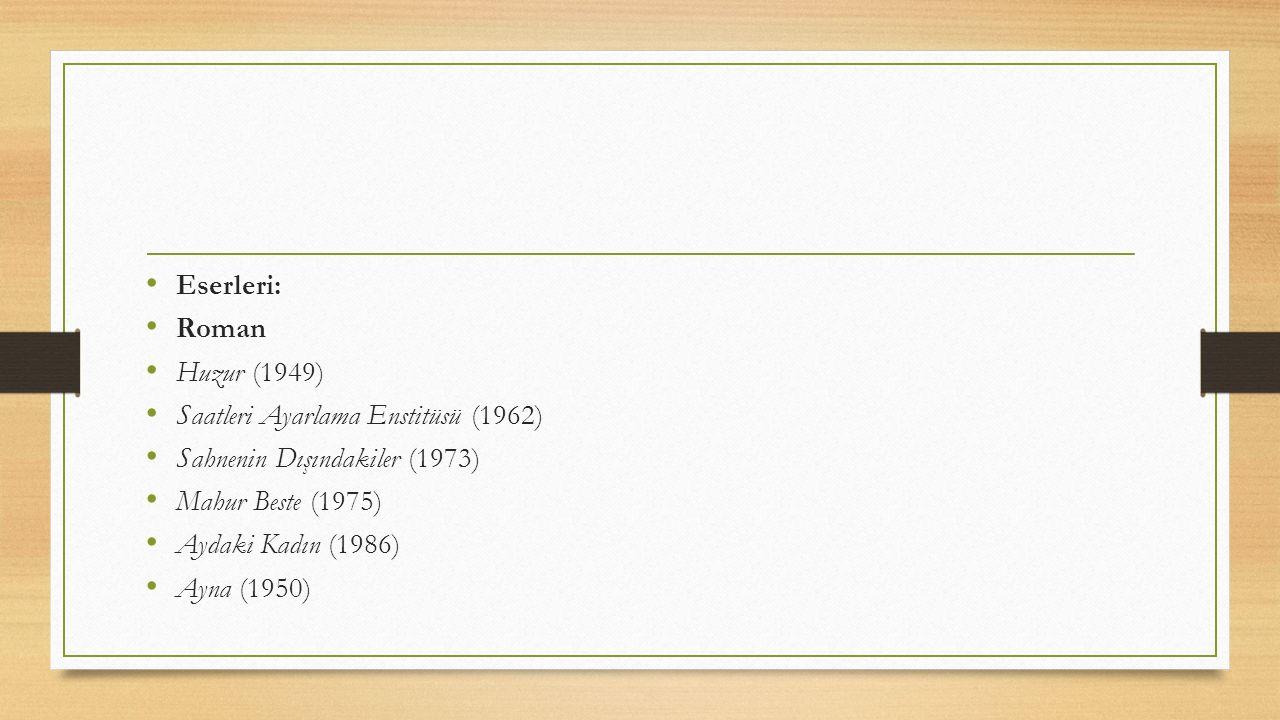 Eserleri: Roman. Huzur (1949) Saatleri Ayarlama Enstitüsü (1962) Sahnenin Dışındakiler (1973) Mahur Beste (1975)