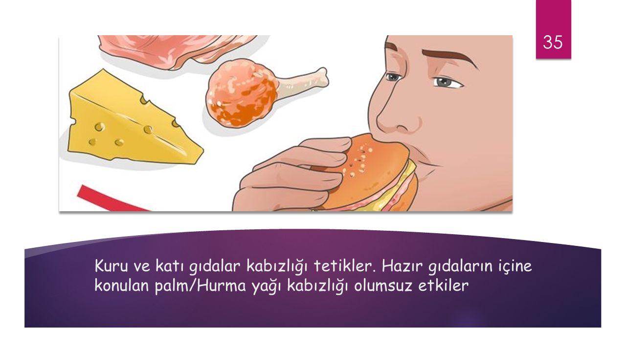 Kuru ve katı gıdalar kabızlığı tetikler
