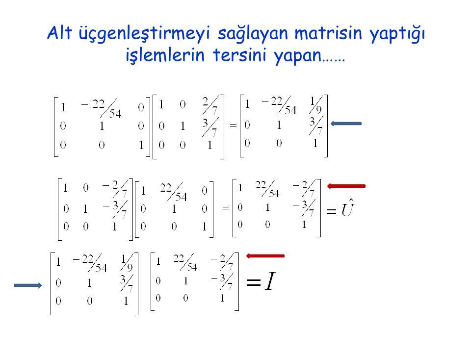 Alt üçgenleştirmeyi sağlayan matrisin yaptığı işlemlerin tersini yapan……