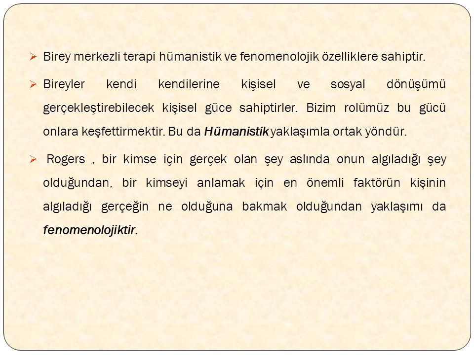 Birey merkezli terapi hümanistik ve fenomenolojik özelliklere sahiptir.