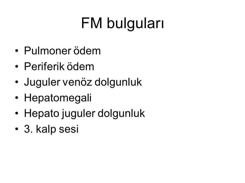 FM bulguları Pulmoner ödem Periferik ödem Juguler venöz dolgunluk