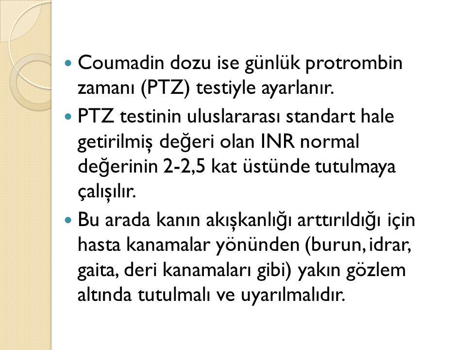 Coumadin dozu ise günlük protrombin zamanı (PTZ) testiyle ayarlanır.