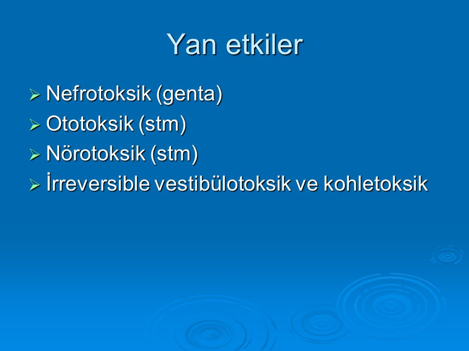 Yan etkiler Nefrotoksik (genta) Ototoksik (stm) Nörotoksik (stm)
