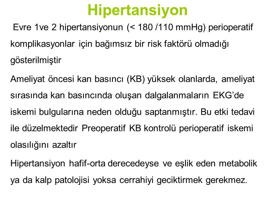 Hipertansiyon Evre 1ve 2 hipertansiyonun (< 180 /110 mmHg) perioperatif komplikasyonlar için bağımsız bir risk faktörü olmadığı gösterilmiştir.
