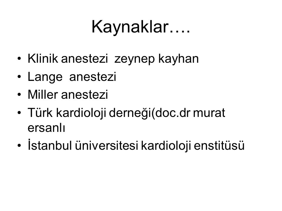 Kaynaklar…. Klinik anestezi zeynep kayhan Lange anestezi