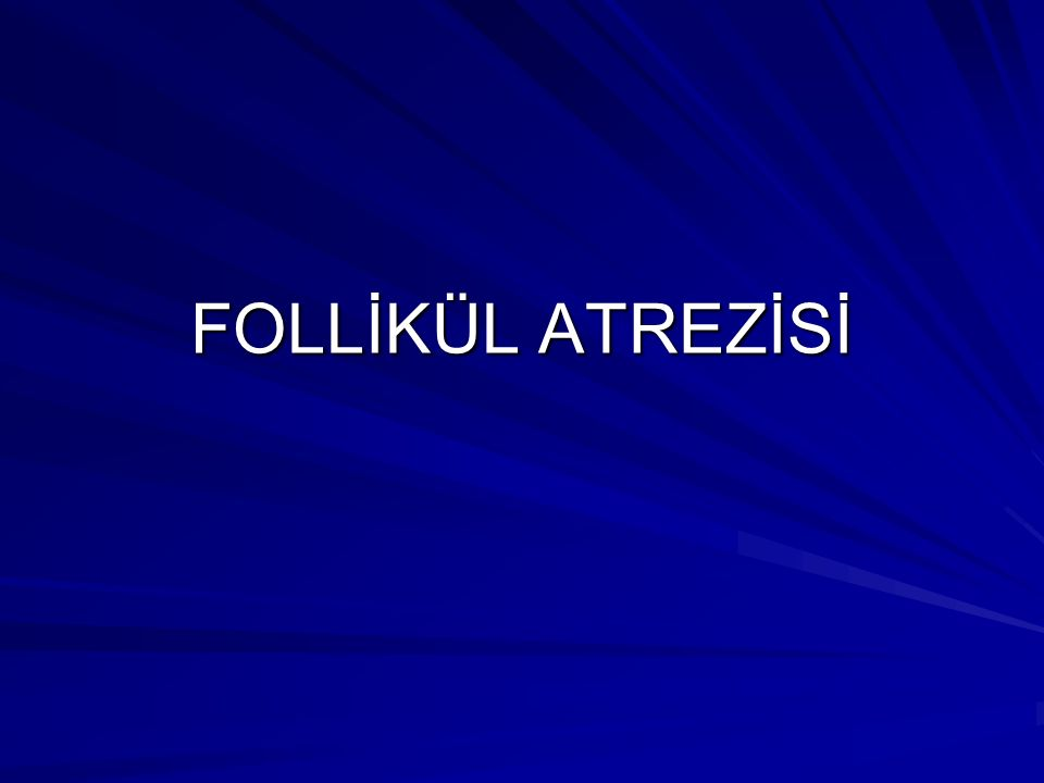 FOLLİKÜL ATREZİSİ