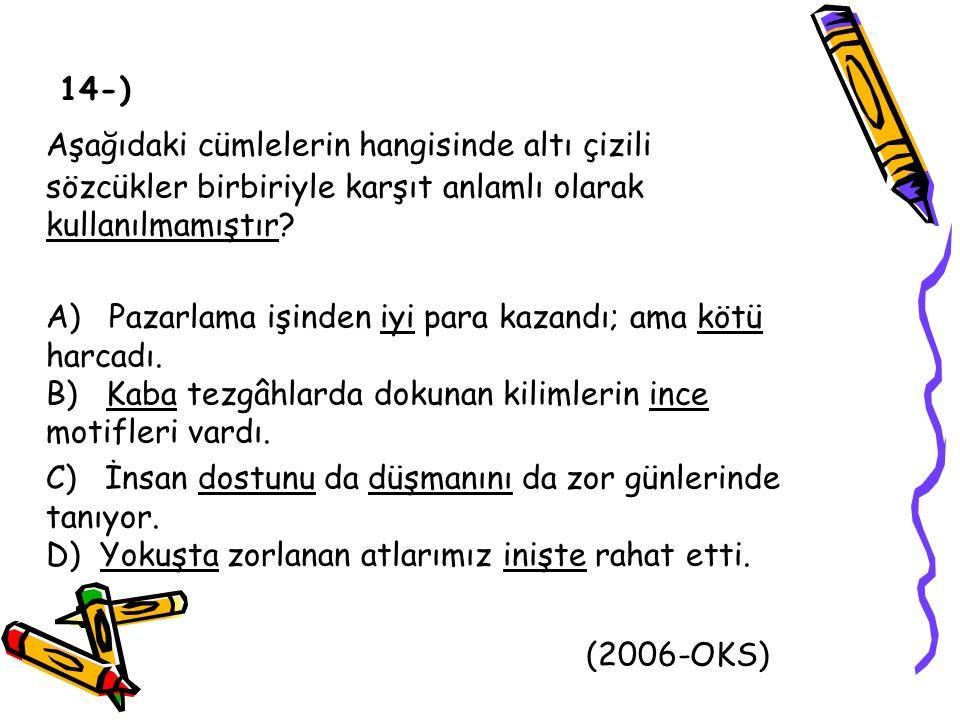 14-) Aşağıdaki cümlelerin hangisinde altı çizili sözcükler birbiriyle karşıt anlamlı olarak kullanılmamıştır