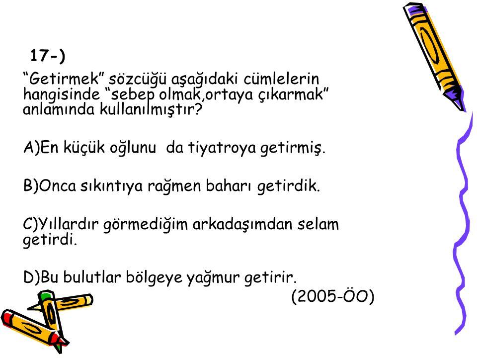 17-) Getirmek sözcüğü aşağıdaki cümlelerin hangisinde sebep olmak,ortaya çıkarmak anlamında kullanılmıştır