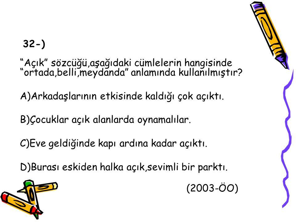 32-) Açık sözcüğü,aşağıdaki cümlelerin hangisinde ortada,belli,meydanda anlamında kullanılmıştır