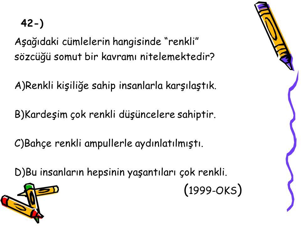 (1999-OKS) Aşağıdaki cümlelerin hangisinde renkli 42-)