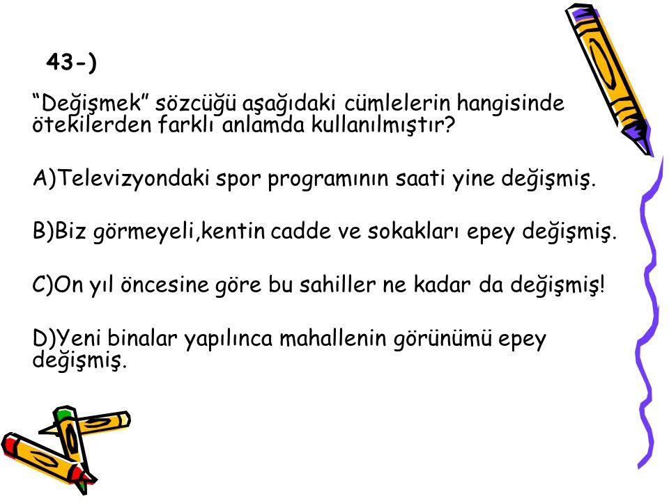 43-) Değişmek sözcüğü aşağıdaki cümlelerin hangisinde ötekilerden farklı anlamda kullanılmıştır