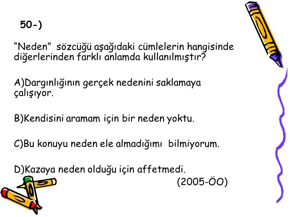 50-) Neden sözcüğü aşağıdaki cümlelerin hangisinde diğerlerinden farklı anlamda kullanılmıştır
