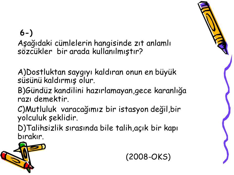 6-) Aşağıdaki cümlelerin hangisinde zıt anlamlı sözcükler bir arada kullanılmıştır