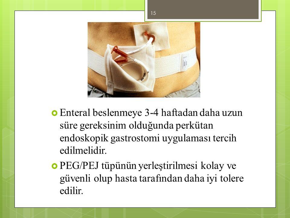 Enteral beslenmeye 3-4 haftadan daha uzun süre gereksinim olduğunda perkütan endoskopik gastrostomi uygulaması tercih edilmelidir.