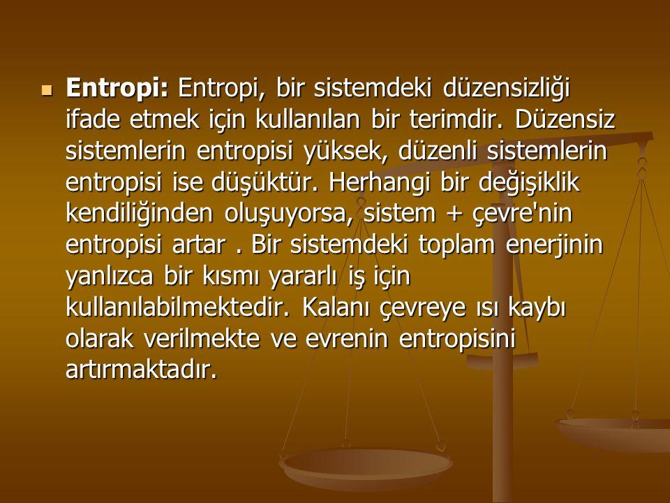 Entropi: Entropi, bir sistemdeki düzensizliği ifade etmek için kullanılan bir terimdir.