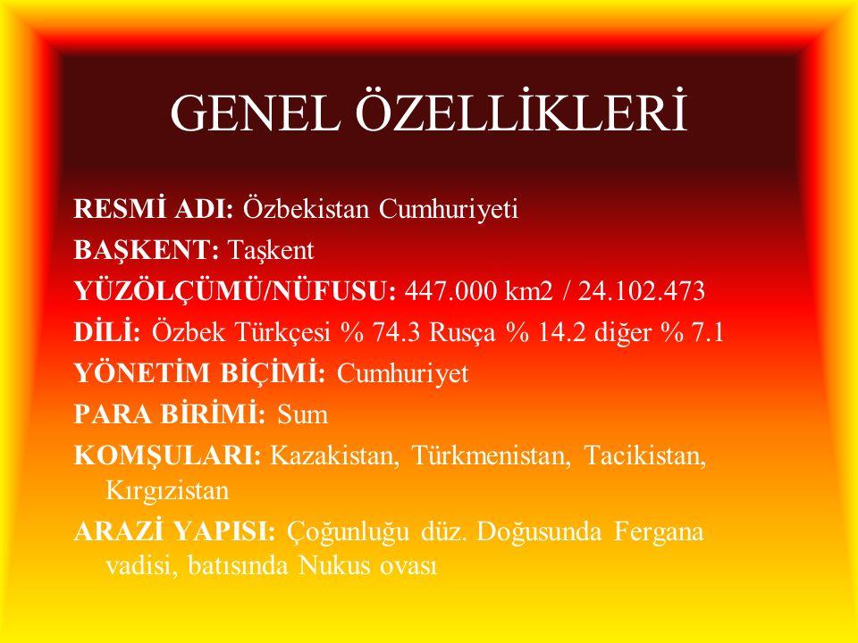 GENEL ÖZELLİKLERİ RESMİ ADI: Özbekistan Cumhuriyeti BAŞKENT: Taşkent