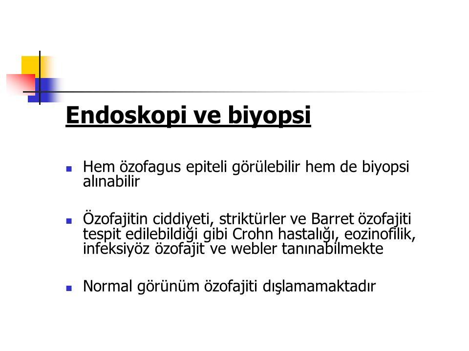 Endoskopi ve biyopsi Hem özofagus epiteli görülebilir hem de biyopsi alınabilir.