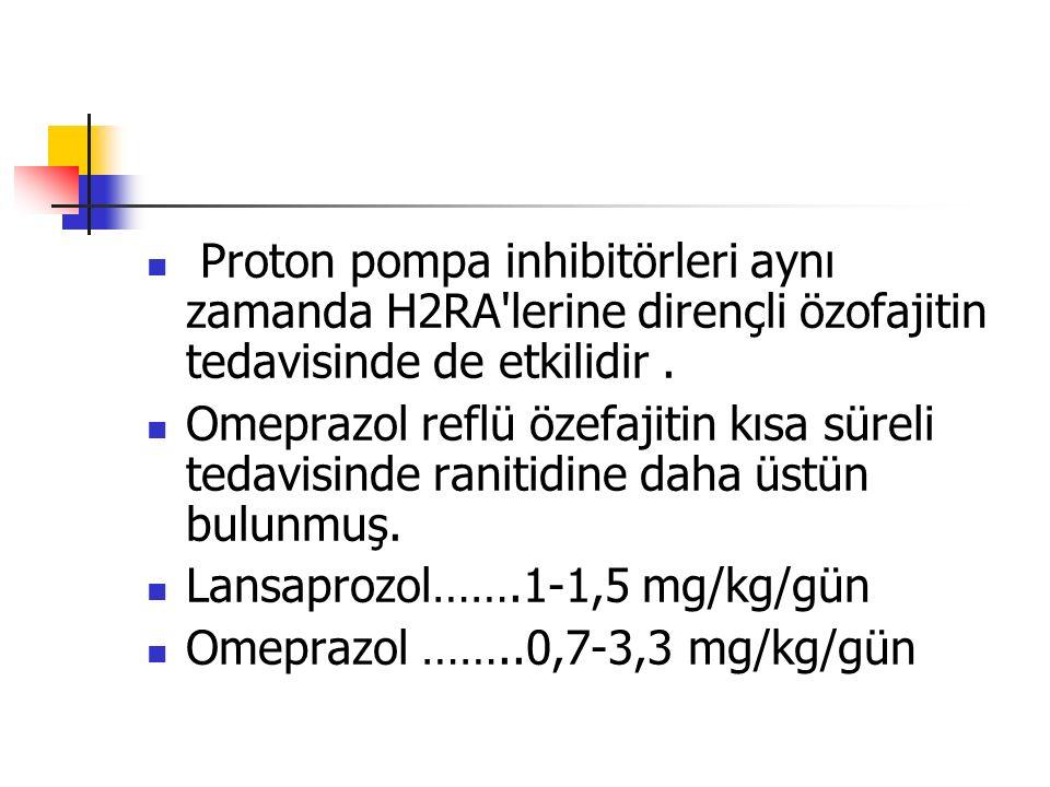 Proton pompa inhibitörleri aynı zamanda H2RA lerine dirençli özofajitin tedavisinde de etkilidir .