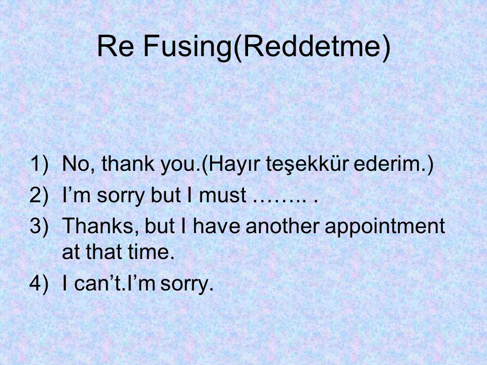 Re Fusing(Reddetme) No, thank you.(Hayır teşekkür ederim.)