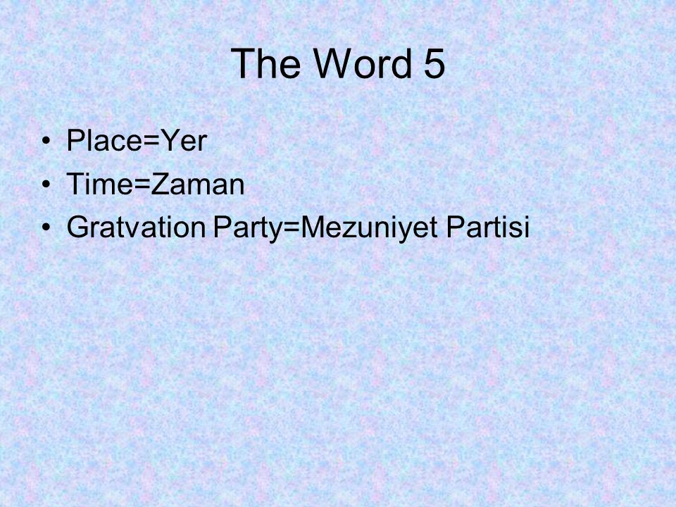 The Word 5 Place=Yer Time=Zaman Gratvation Party=Mezuniyet Partisi