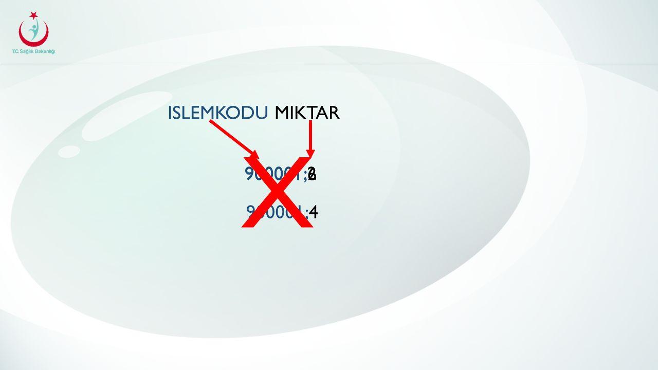 ISLEMKODU MIKTAR X 900001;6 900001;2 900001;4