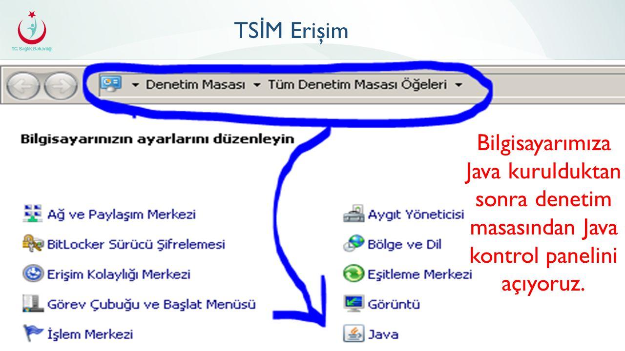 TSİM Erişim Bilgisayarımıza Java kurulduktan sonra denetim masasından Java kontrol panelini açıyoruz.