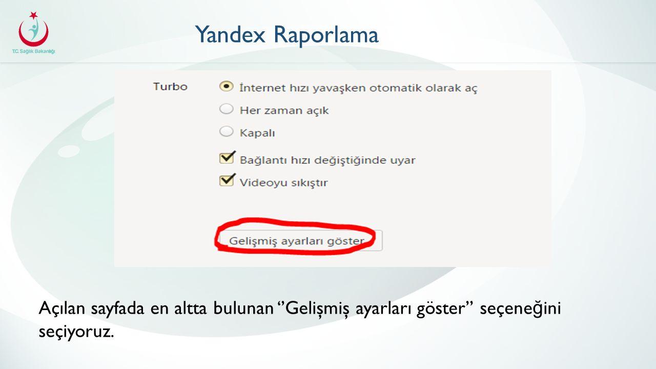 Yandex Raporlama Açılan sayfada en altta bulunan ''Gelişmiş ayarları göster'' seçeneğini seçiyoruz.