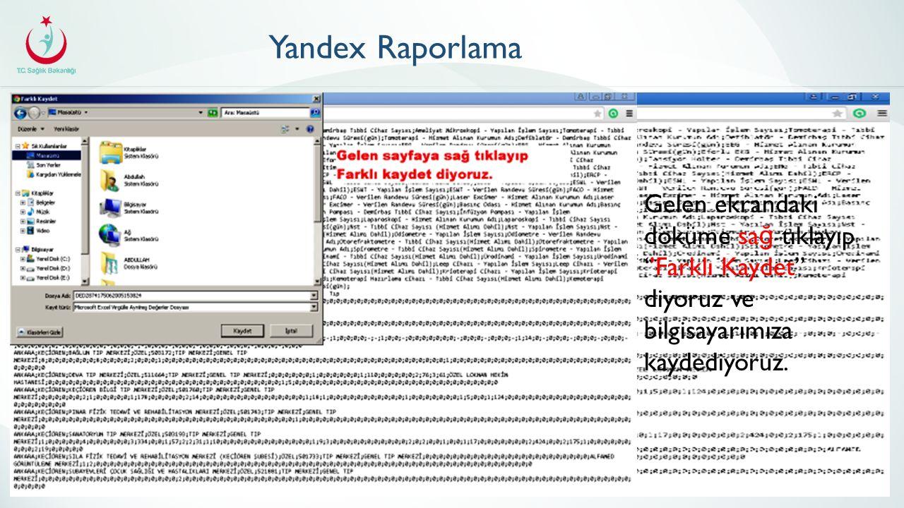 Yandex Raporlama Gelen ekrandaki döküme sağ tıklayıp ''Farklı Kaydet'' diyoruz ve bilgisayarımıza kaydediyoruz.