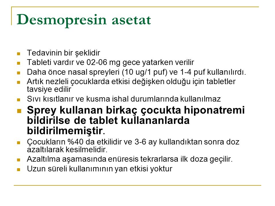 Desmopresin asetat Tedavinin bir şeklidir. Tableti vardır ve 02-06 mg gece yatarken verilir.
