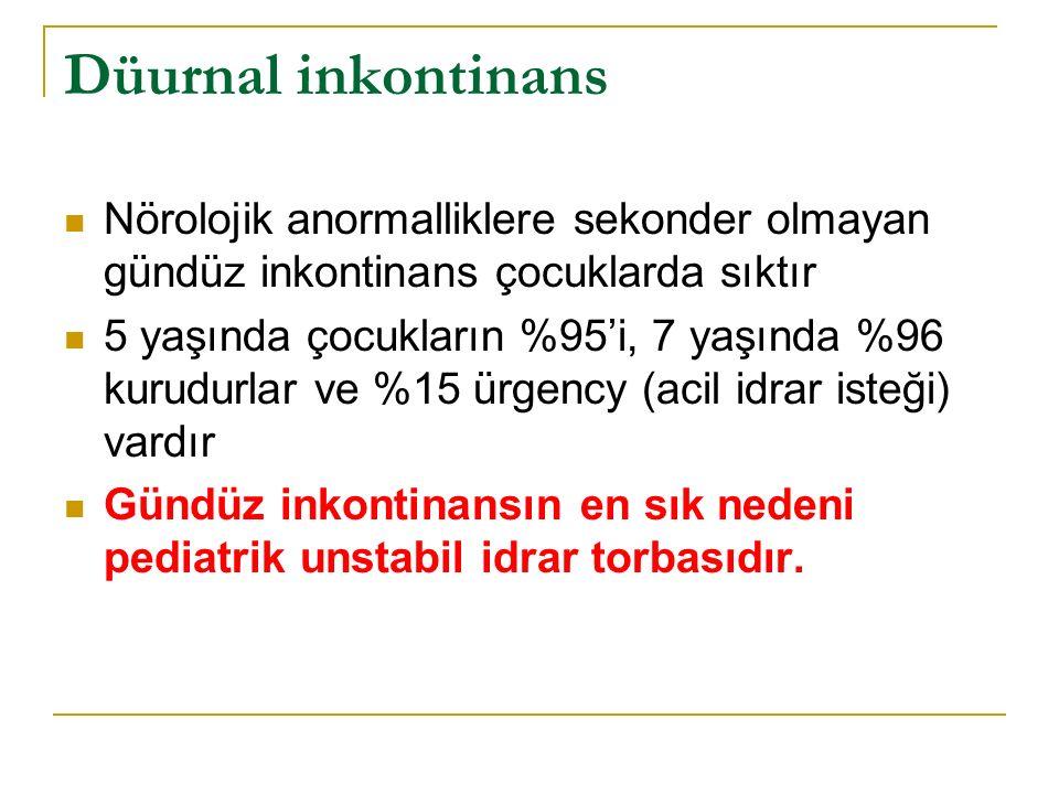 Düurnal inkontinans Nörolojik anormalliklere sekonder olmayan gündüz inkontinans çocuklarda sıktır.