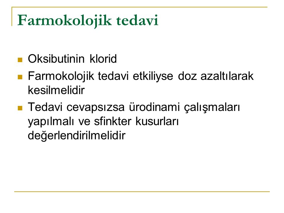 Farmokolojik tedavi Oksibutinin klorid