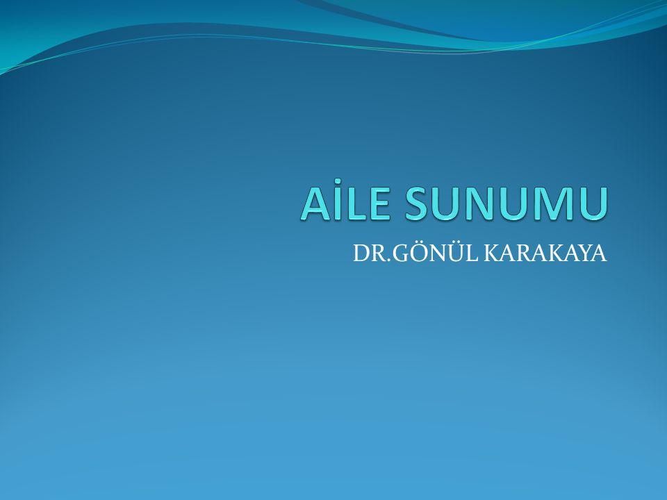 AİLE SUNUMU DR.GÖNÜL KARAKAYA