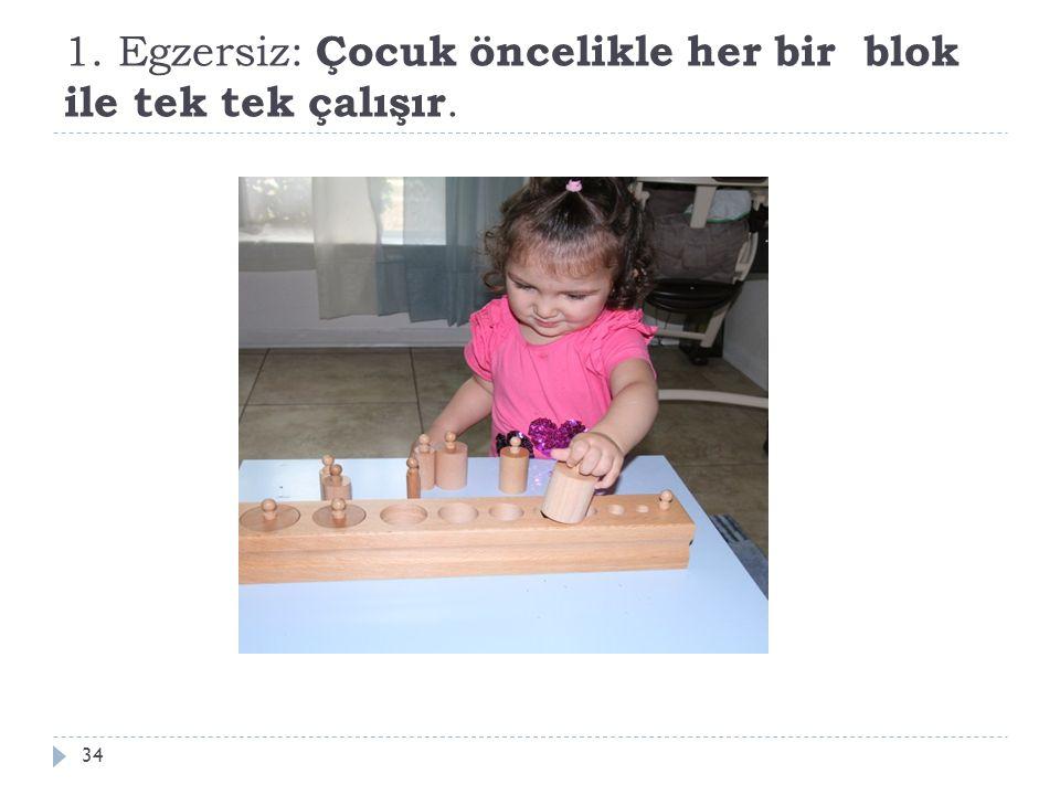 1. Egzersiz: Çocuk öncelikle her bir blok ile tek tek çalışır.