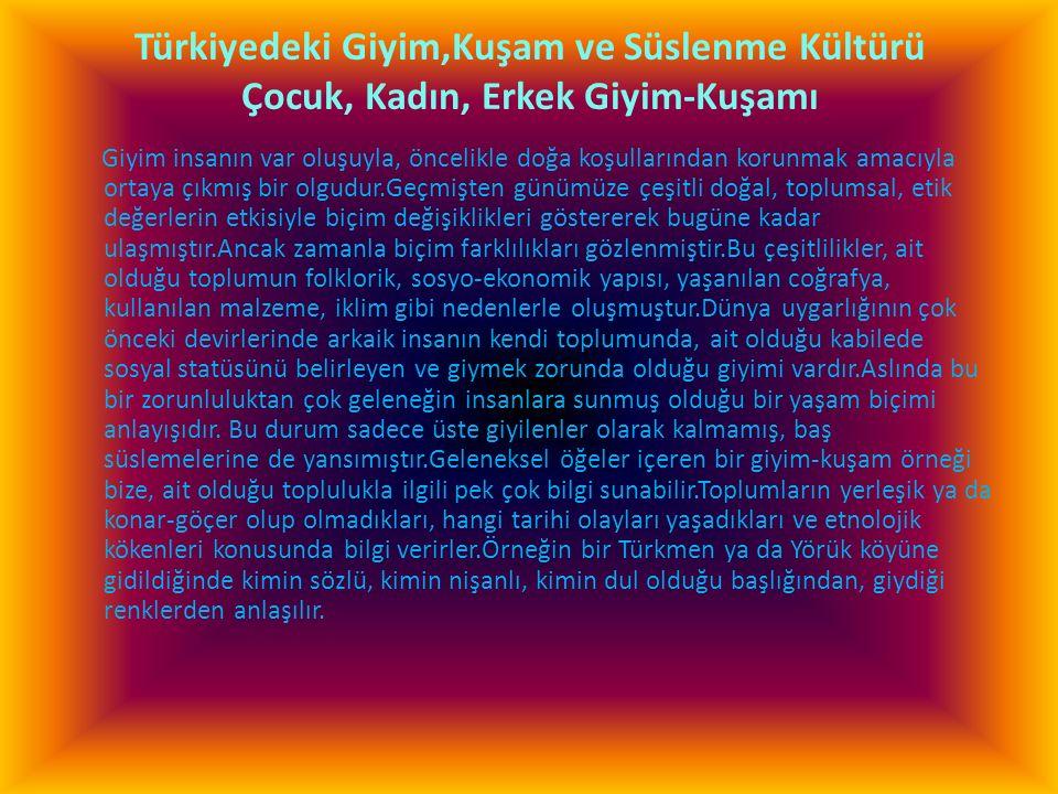 Türkiyedeki Giyim,Kuşam ve Süslenme Kültürü Çocuk, Kadın, Erkek Giyim-Kuşamı