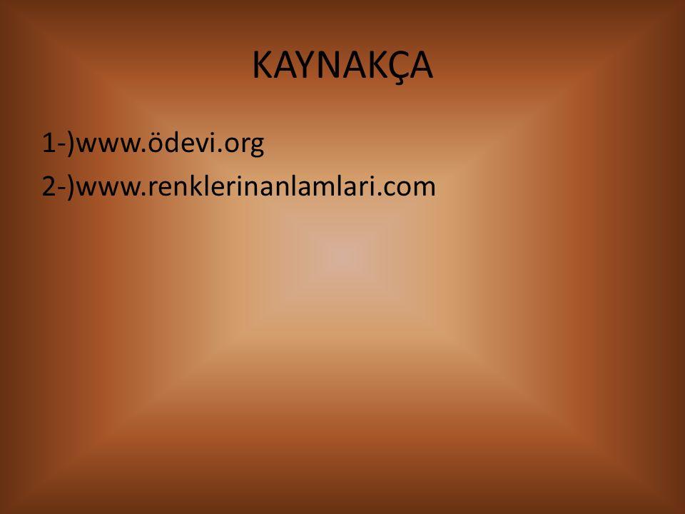 KAYNAKÇA 1-)www.ödevi.org 2-)www.renklerinanlamlari.com
