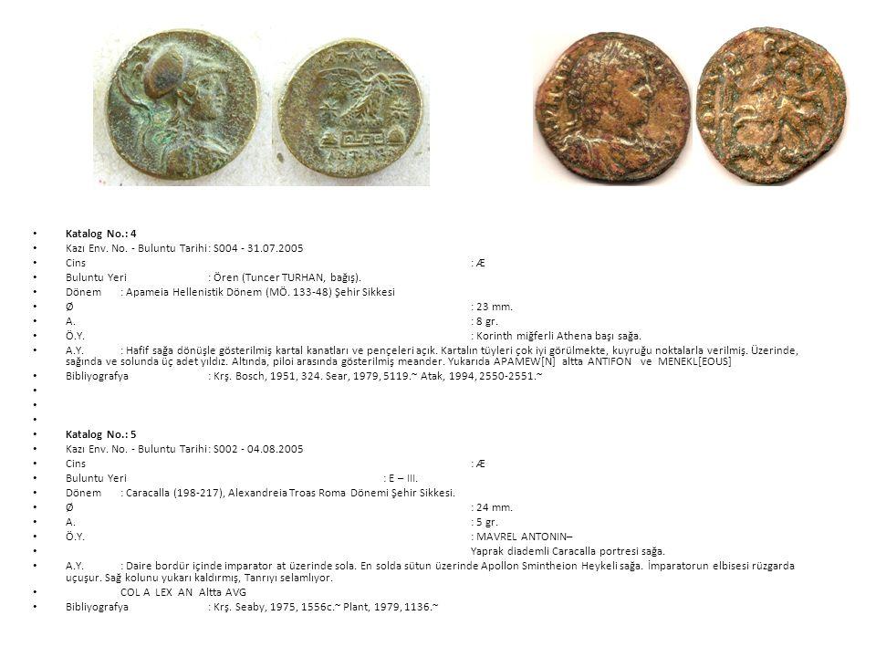 Katalog No.: 4 Kazı Env. No. - Buluntu Tarihi : S004 - 31.07.2005. Cins : Æ. Buluntu Yeri : Ören (Tuncer TURHAN, bağış).