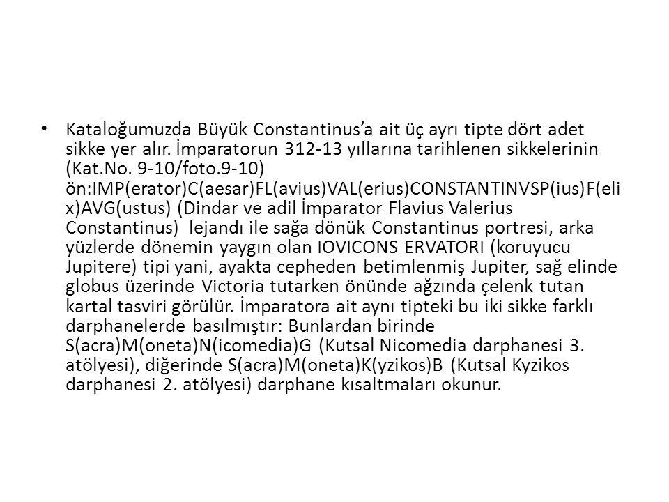 Kataloğumuzda Büyük Constantinus'a ait üç ayrı tipte dört adet sikke yer alır.