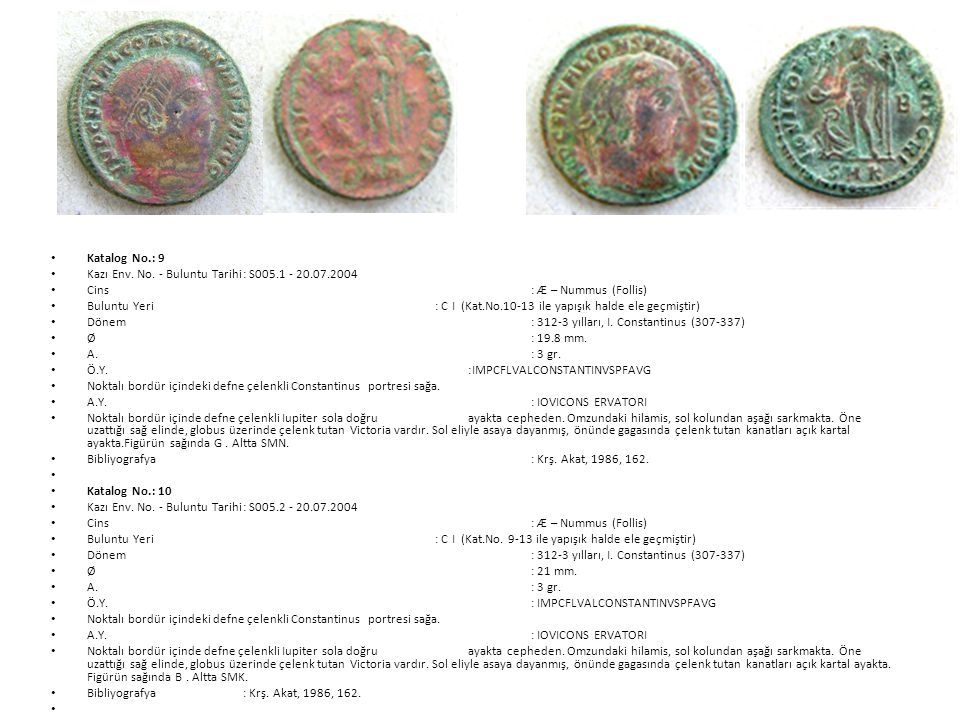 Katalog No.: 9 Kazı Env. No. - Buluntu Tarihi : S005.1 - 20.07.2004. Cins : Æ – Nummus (Follis)
