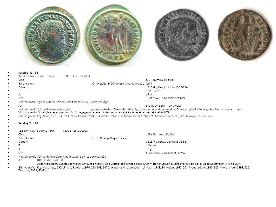 Katalog No.: 13 Kazı Env. No. - Buluntu Tarihi : S005.3 - 20.07.2004. Cins : Æ – Nummus (Follis)