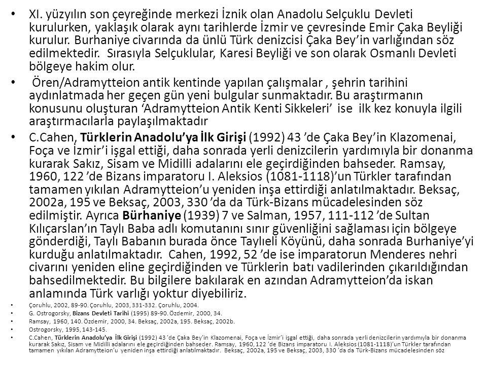 XI. yüzyılın son çeyreğinde merkezi İznik olan Anadolu Selçuklu Devleti kurulurken, yaklaşık olarak aynı tarihlerde İzmir ve çevresinde Emir Çaka Beyliği kurulur. Burhaniye civarında da ünlü Türk denizcisi Çaka Bey'in varlığından söz edilmektedir. Sırasıyla Selçuklular, Karesi Beyliği ve son olarak Osmanlı Devleti bölgeye hakim olur.