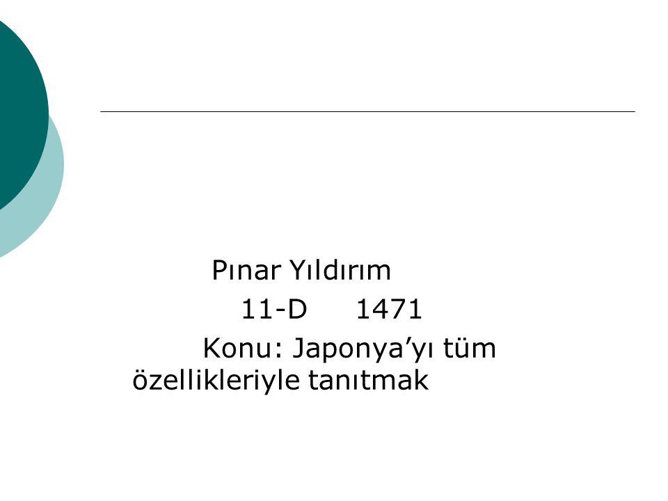 Pınar Yıldırım 11-D 1471 Konu: Japonya'yı tüm özellikleriyle tanıtmak