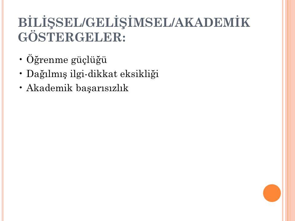 BİLİŞSEL/GELİŞİMSEL/AKADEMİK GÖSTERGELER:
