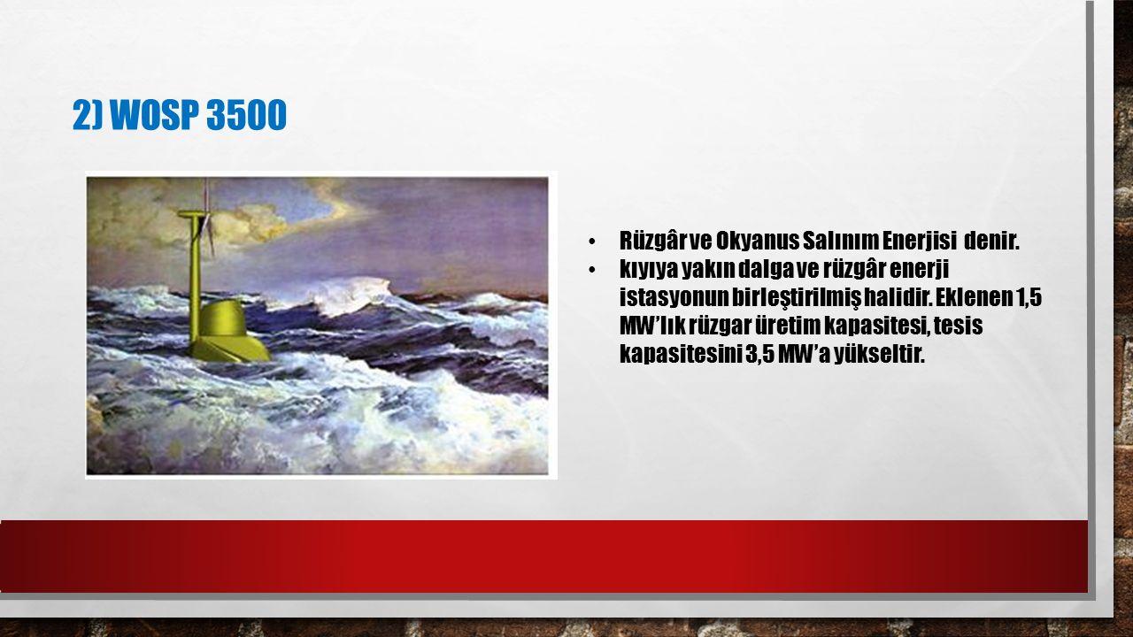 2) WOSP 3500 Rüzgâr ve Okyanus Salınım Enerjisi denir.