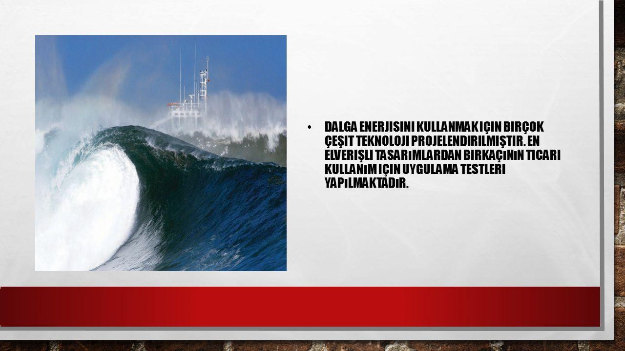 Dalga enerjisini kullanmak için birçok çeşit teknoloji projelendirilmiştir.
