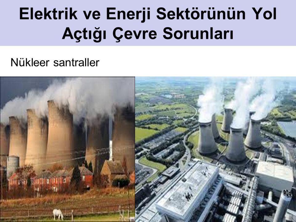 Elektrik ve Enerji Sektörünün Yol Açtığı Çevre Sorunları