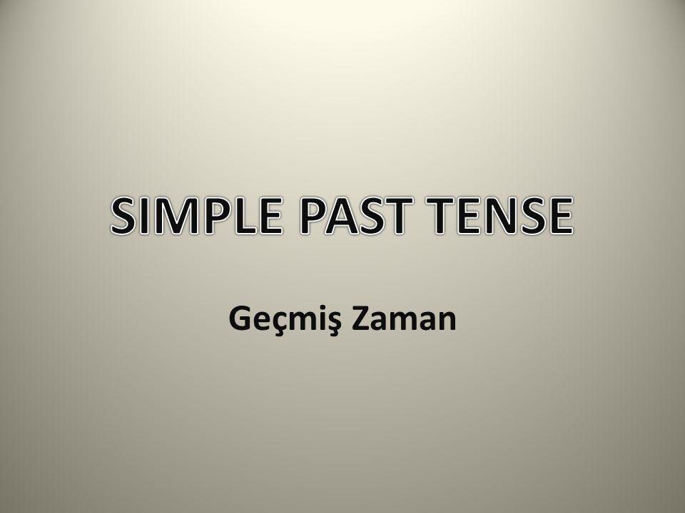 SIMPLE PAST TENSE Geçmiş Zaman