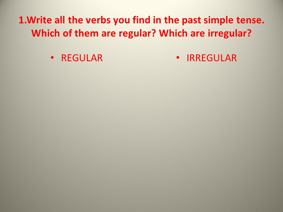 1. Write all the verbs you find in the past simple tense