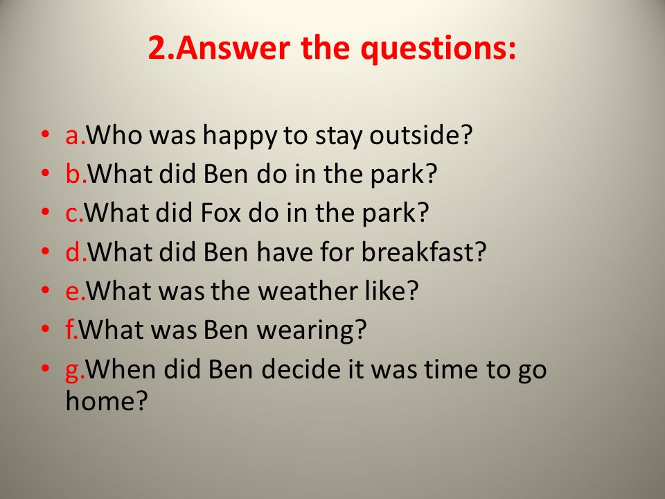 2.Answer the questions: a.Who was happy to stay outside