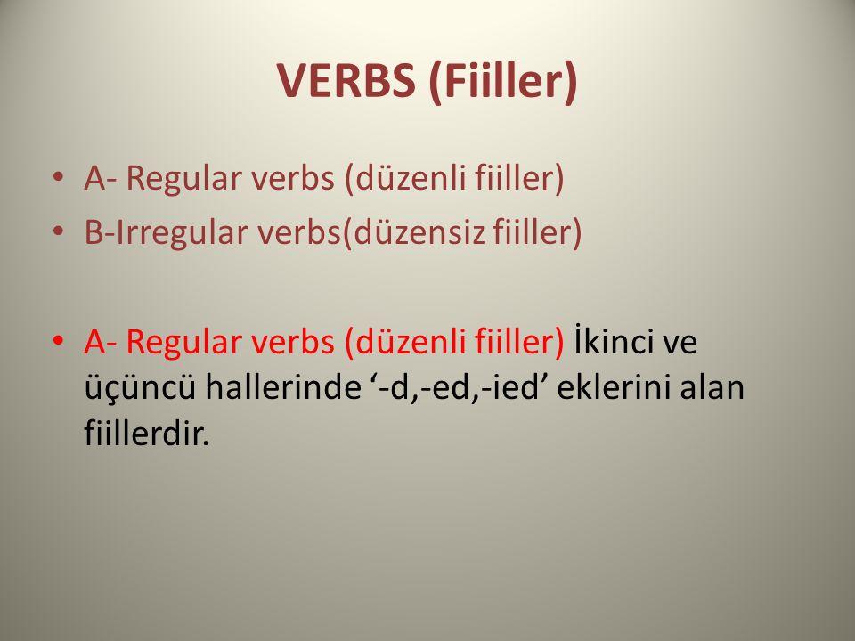 VERBS (Fiiller) A- Regular verbs (düzenli fiiller)